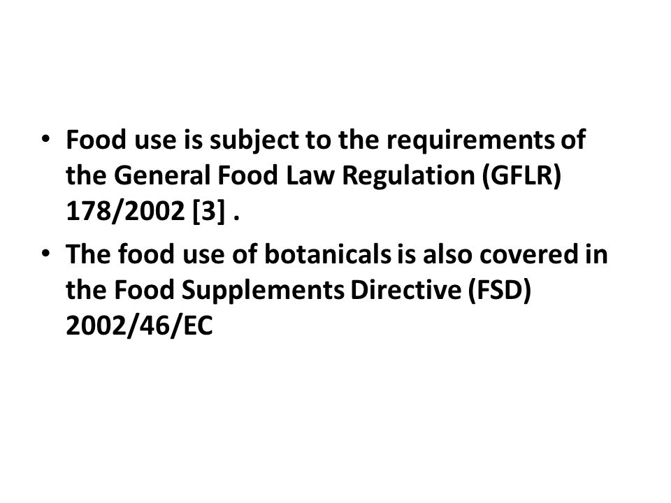 Food use is subject to the requirements of the General Food Law Regulation (GFLR) 178/2002 [3] .